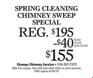 Spring Cleaning Chimney Sweep Special. $155. REG. $195. With this coupon. Not valid with other offers or prior services. Offer expires 6/29/18.