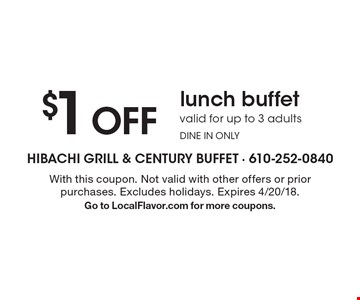 $1 OFF lunch buffet, valid for up to 3 adults, DINE IN ONLY. With this coupon. Not valid with other offers or prior purchases. Excludes holidays. Expires 4/20/18. Go to LocalFlavor.com for more coupons.