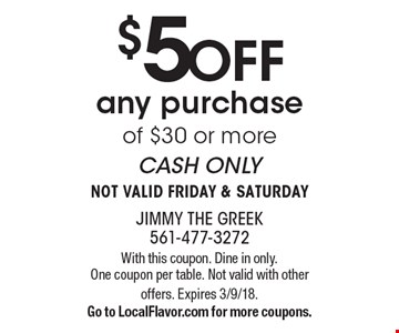 $5 OFF any purchase of $30 or more. CASH ONLY. NOT VALID FRIDAY & SATURDAY. With this coupon. Dine in only. One coupon per table. Not valid with other offers. Expires 3/9/18. Go to LocalFlavor.com for more coupons.