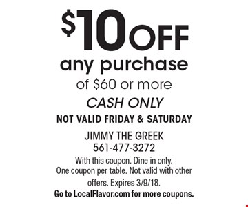 $10 OFF any purchase of $60 or more. CASH ONLY. NOT VALID FRIDAY & SATURDAY. With this coupon. Dine in only. One coupon per table. Not valid with other offers. Expires 3/9/18 .Go to LocalFlavor.com for more coupons.