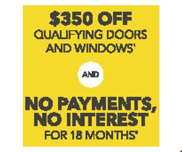 $350 OFF Qualifying Doors and Windows AND No Payments, No Interest for 18 Months