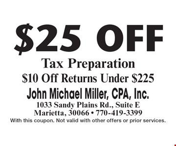 $25 Off Tax Preparation. $10 Off Returns Under $225. With this coupon. Not valid with other offers or prior services.