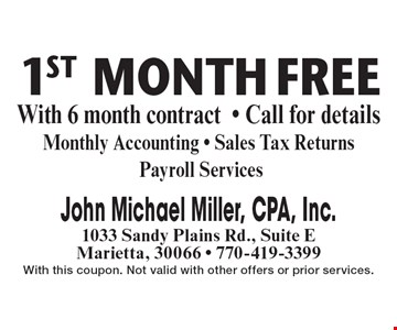 FREE 1st Month With 6 month contract. Call for details. Monthly Accounting. Sales Tax Returns Payroll Services. With this coupon. Not valid with other offers or prior services.