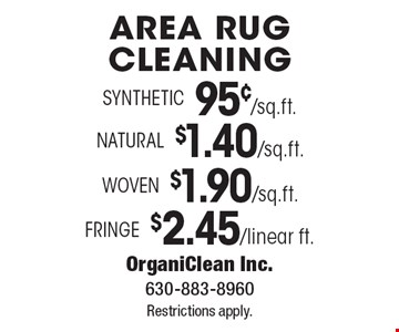 Area Rug Cleaning. Fringe for $2.45 / linear ft. OR Woven for $1.90 / sq. ft. OR Natural for $1.40 / sq. ft. OR Synthetic for 95¢ / sq. ft. Restrictions apply.