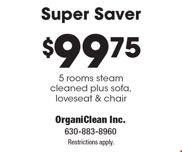 Super Saver. $99.75 for 5 rooms steam cleaned plus sofa, loveseat & chair. Restrictions apply.