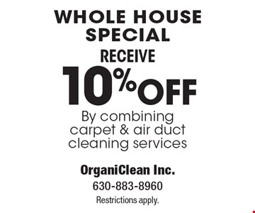 Whole House Special. RECEIVE 10%OFF by combining carpet & air duct cleaning services. Restrictions apply.