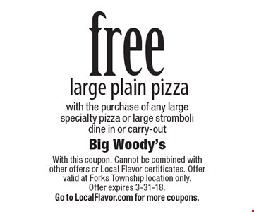 Free large plain pizza with the purchase of any large specialty pizza or large stromboli. Dine in or carry-out. With this coupon. Cannot be combined with other offers or Local Flavor certificates. Offer valid at Forks Township location only. Offer expires 3-31-18. Go to LocalFlavor.com for more coupons.
