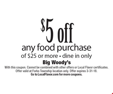 $5 off any food purchase of $25 or more. Dine in only. With this coupon. Cannot be combined with other offers or Local Flavor certificates. Offer valid at Forks Township location only. Offer expires 3-31-18. Go to LocalFlavor.com for more coupons.