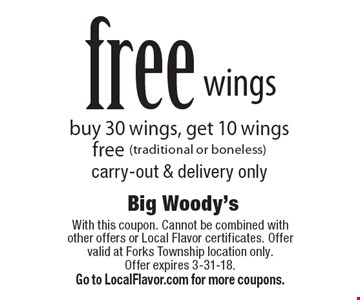Free wings. Buy 30 wings, get 10 wings free (traditional or boneless). Carry-out & delivery only. With this coupon. Cannot be combined with other offers or Local Flavor certificates. Offer valid at Forks Township location only. Offer expires 3-31-18. Go to LocalFlavor.com for more coupons.