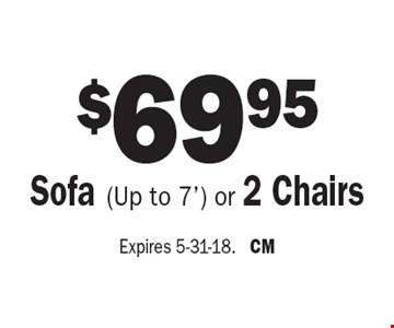 $69.95 Sofa (Up to 7') or 2 Chairs. Expires 5-31-18. CM