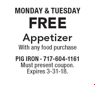 MONDAY & TUESDAY. FREE Appetizer With any food purchase. Must present coupon. Expires 3-31-18.