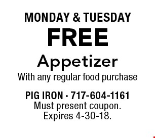 MONDAY & TUESDAY FREE Appetizer With any regular food purchase. Must present coupon. Expires 4-30-18.