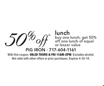 50% off lunch. Buy one lunch, get 50% off one lunch of equal 