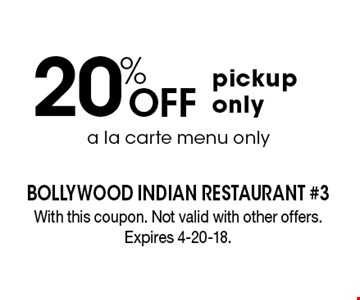 20% Off pickup only. A la carte menu only. With this coupon. Not valid with other offers. Expires 4-20-18.