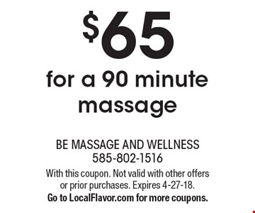 $65 for a 90 minute massage. With this coupon. Not valid with other offers or prior purchases. Expires 4-27-18. Go to LocalFlavor.com for more coupons.