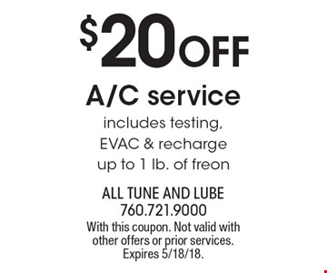 $20 off A/C service includes testing, EVAC & recharge up to 1 lb. of freon. With this coupon. Not valid with other offers or prior services. Expires 5/18/18.