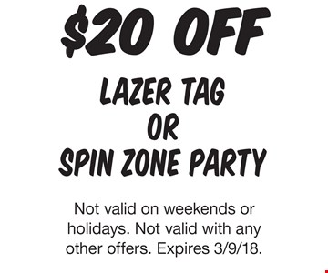 $20 OFF lazer tag or spin zone party. Not valid on weekends or holidays. Not valid with any other offers. Expires 3/9/18.