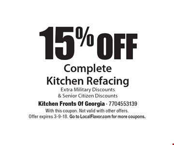 15% OFF Complete Kitchen Refacing Extra Military Discounts & Senior Citizen Discounts. With this coupon. Not valid with other offers. Offer expires 3-9-18. Go to LocalFlavor.com for more coupons.