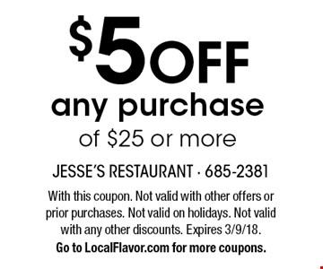$5 OFF any purchase of $25 or more. With this coupon. Not valid with other offers or prior purchases. Not valid on holidays. Not valid with any other discounts. Expires 3/9/18. Go to LocalFlavor.com for more coupons.