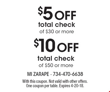 $5 Off total check of $30 or more. $10 Off total check of $50 or more. With this coupon. Not valid with other offers. One coupon per table. Expires 4-20-18.