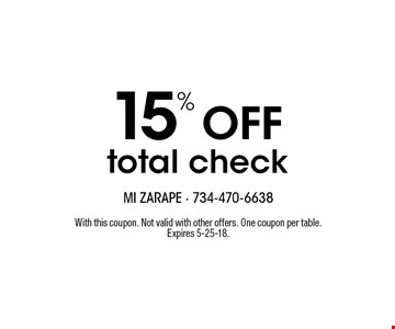 15% Off total check. With this coupon. Not valid with other offers. One coupon per table. Expires 5-25-18.