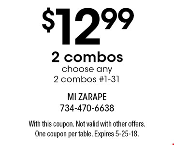 $12.99 2 combos choose any 2 combos #1-31. With this coupon. Not valid with other offers. One coupon per table. Expires 5-25-18.