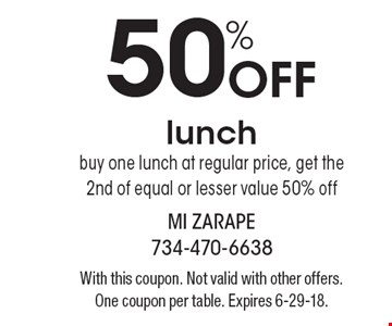 50%Off lunch. Buy one lunch at regular price, get the 2nd of equal or lesser value 50% off. With this coupon. Not valid with other offers. One coupon per table. Expires 6-29-18.