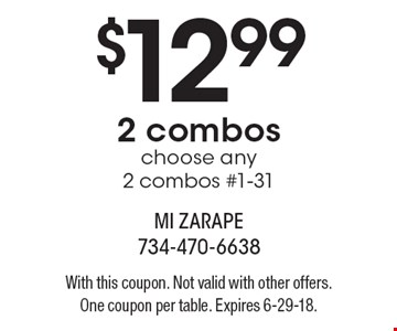 $12.99 2 combos choose any 2 combos #1-31. With this coupon. Not valid with other offers. One coupon per table. Expires 6-29-18.