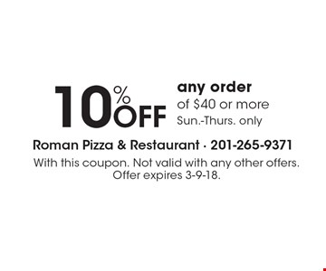 10% OFF any order of $40 or more. Sun.-Thurs. only . With this coupon. Not valid with any other offers. Offer expires 3-9-18.