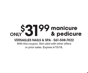 ONLY $31.99 manicure & pedicure. With this coupon. Not valid with other offers or prior sales. Expires 4/13/18.