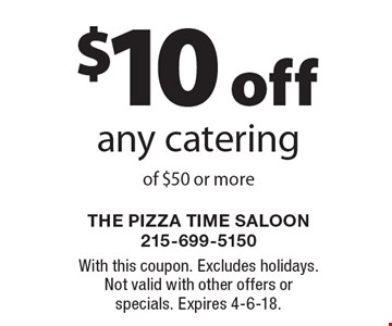 $10 off any catering of $50 or more. With this coupon. Excludes holidays. Not valid with other offers or specials. Expires 4-6-18.