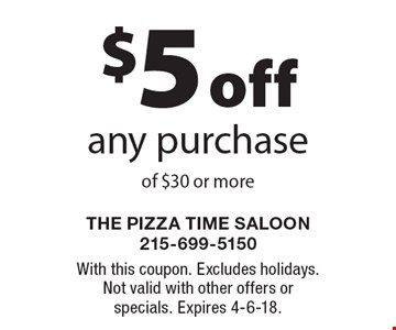 $5 off any purchase of $30 or more. With this coupon. Excludes holidays. Not valid with other offers or specials. Expires 4-6-18.