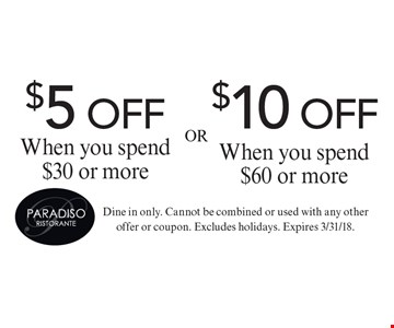 $5 off when you spend $30 or more OR $10 off when you spend $60 or more. Dine in only. Cannot be combined or used with any other offer or coupon. Excludes holidays. Expires 3/31/18.