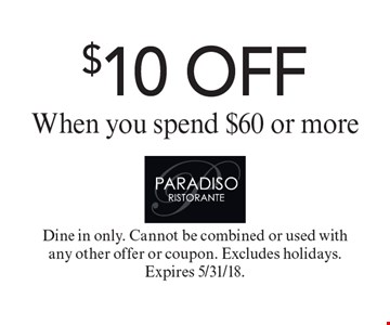 $10 OFF When you spend $60 or more. Dine in only. Cannot be combined or used with any other offer or coupon. Excludes holidays. Expires 5/31/18.