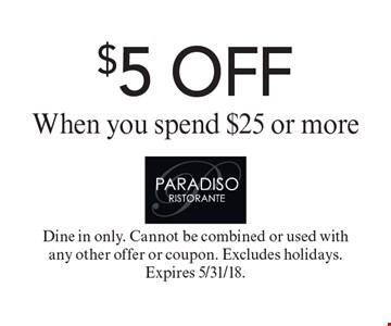 $5 OFF When you spend $25 or more. Dine in only. Cannot be combined or used with any other offer or coupon. Excludes holidays. Expires 5/31/18.