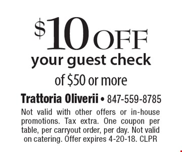 $10 off your guest check of $50 or more. Not valid with other offers or in-house promotions. Tax extra. One coupon per table, per carryout order, per day. Not valid on catering. Offer expires 4-20-18. CLPR