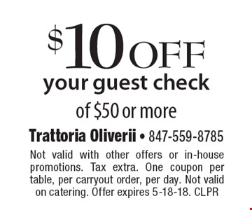 $10 off your guest check of $50 or more. Not valid with other offers or in-house promotions. Tax extra. One coupon per table, per carryout order, per day. Not valid on catering. Offer expires 5-18-18. CLPR