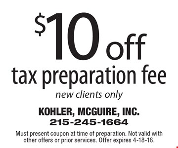 $10 off tax preparation fee. New clients only. Must present coupon at time of preparation. Not valid with other offers or prior services. Offer expires 4-18-18.
