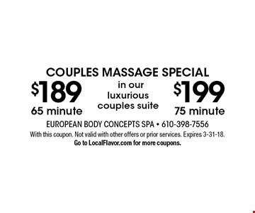 Couples Massage Special $199 75 minute in our luxurious couples suite. $189 65 minute in our luxurious couples suite. With this coupon. Not valid with other offers or prior services. Expires 3-31-18. Go to LocalFlavor.com for more coupons.