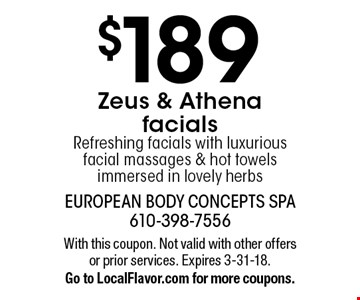 $189 Zeus & Athena facials. Refreshing facials with luxurious facial massages & hot towels immersed in lovely herbs. With this coupon. Not valid with other offers or prior services. Expires 3-31-18. Go to LocalFlavor.com for more coupons.