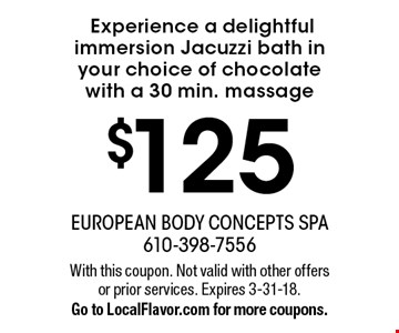 $125 Experience a delightful immersion Jacuzzi bath in your choice of chocolate with a 30 min. massage. With this coupon. Not valid with other offers or prior services. Expires 3-31-18. Go to LocalFlavor.com for more coupons.