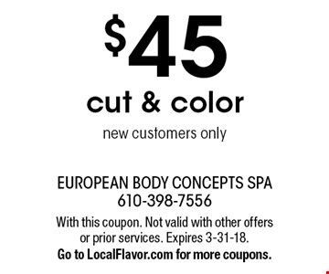 $45 cut & color, new customers only. With this coupon. Not valid with other offers or prior services. Expires 3-31-18. Go to LocalFlavor.com for more coupons.