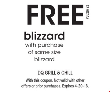 FREE blizzard with purchase of same size blizzard. With this coupon. Not valid with other offers or prior purchases. Expires 4-20-18.