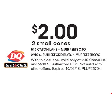 $2.00 2 small cones. With this coupon. Valid only at: 510 Cason Ln. and 2910 S. Rutherford Blvd. Not valid with other offers. Expires 10/26/18. PLU#25704