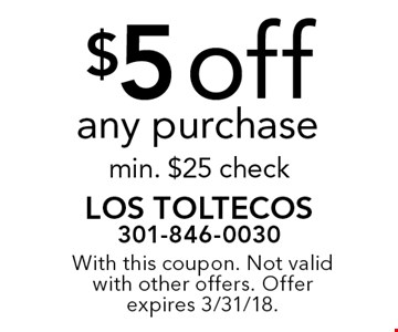 $5 off any purchase min. $25 check. With this coupon. Not valid with other offers. Offer expires 3/31/18.