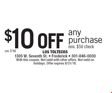 $10 off any purchase. Min. $50 check. With this coupon. Not valid with other offers. Not valid on holidays. Offer expires 8/31/18.