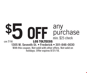 $5 off any purchase. Min. $25 check. With this coupon. Not valid with other offers. Not valid on holidays. Offer expires 8/31/18.
