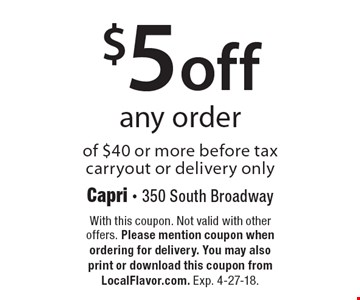 $5 off any order of $40 or more before tax carryout or delivery only. With this coupon. Not valid with other offers. Please mention coupon when ordering for delivery. You may also print or download this coupon from LocalFlavor.com. Exp. 4-27-18.