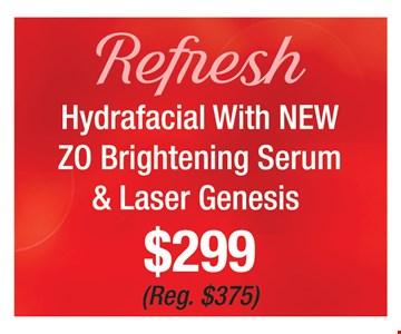 Refresh, hydrafacial with new ZO brightening serum & laser genesis