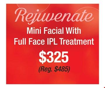 Rejuvenate, mini facial with full face IPL treatment for $325